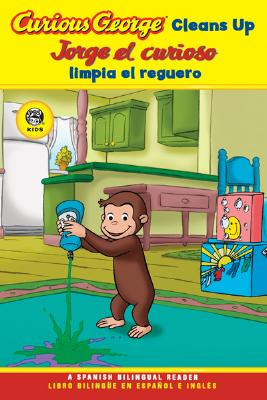 Curious George Cleans Up/Jorge el Curioso Limpia el Reguero By Rey, H. A./ Rey, Margret