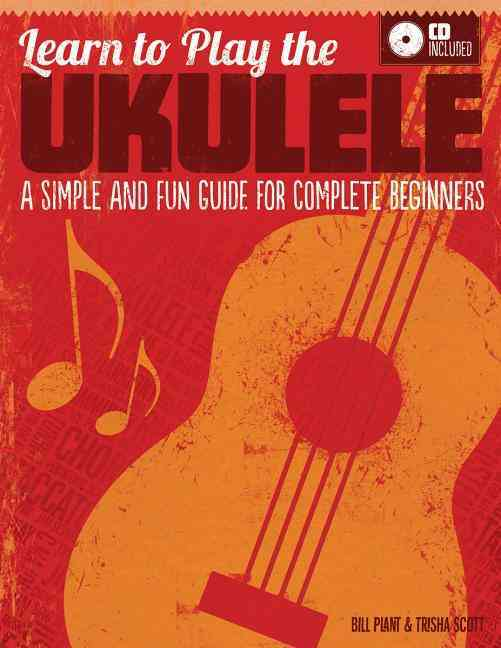 Learn to Play the Ukulele By Plant, Bill/ Scott, Trishia
